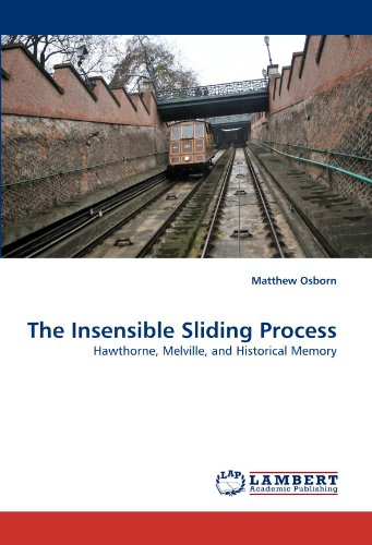 The Insensible Sliding Process: Hawthorne, Melville, and Historical Memory