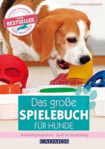 Das große Spielebuch für Hunde: Beschäftigungsideen - Spaß im Hundealltag (Cadmos Hundewelt)