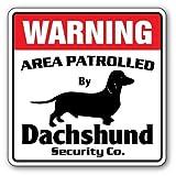 SignMission Dackel-Sicherheits-Schild Area Patrollt, lustiges Hundebesitzer, Geschenk für Welpe 10
