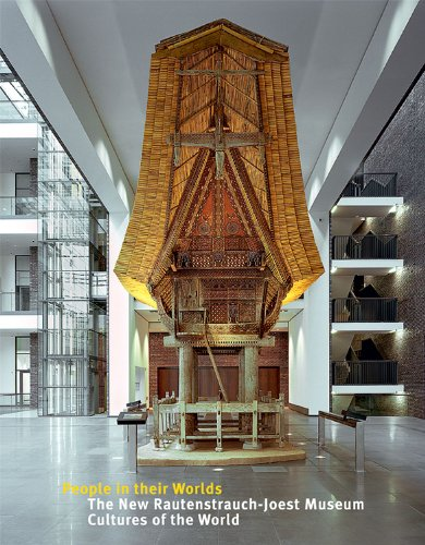 People in their Worlds: The New Rautenstrauch-Joest Museum - Cultures of the World (Ethnologica)
