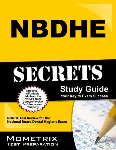 NBDHE Secrets, Study Guide: NBDHE Test Review for the National Board Dental Hygiene Exam