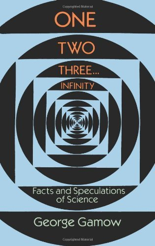 One, Two, Three...Infinity: Facts and Speculations of Science (Dover Books on Mathematics) by Gamow, George (1989) Paperback