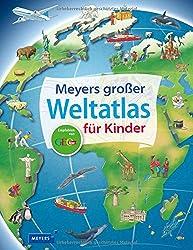 Meyers großer Weltatlas für Kinder (Meyers Kinderlexika und Atlanten)
