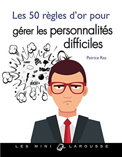 Les 50 règles d'or pour gérer les personnalités difficiles par Patrice Ras