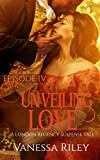 Unveiling Love: A Regency Romance (A London Regency Romantic Suspense Tale Book 4)