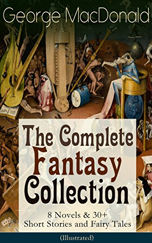 George MacDonald: The Complete Fantasy Collection - 8 Novels & 30+ Short Stories and Fairy Tales (Illustrated): The Princess and the Goblin, Lilith, Phantastes, ... the Fairies and many more (English Edition) PDF Books