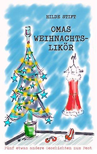 Omas Weihnachtslikör: Fünf etwas andere Geschichten zum Fest