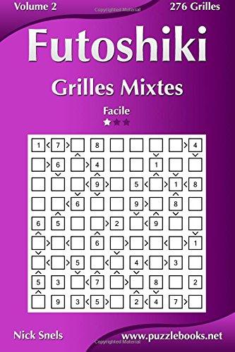 Futoshiki Grilles Mixtes - Facile - Volume 2-276 Grilles par Nick Snels