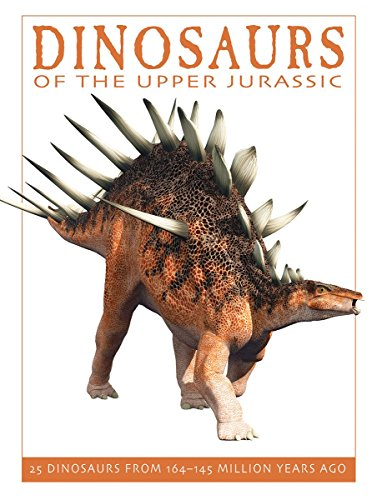 Dinosaurs of the Upper Jurassic: 25 Dinosaurs from 164-145 Million Years Ago