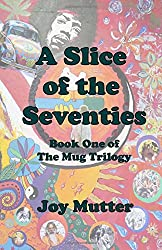 A Slice of the Seventies: First book of The Mug Trilogy: Volume 1