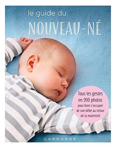 Le guide du nouveau-né: Tous les gestes en 200 photos pour bien s'occuper de son bébé au retour de la maternité par Collectif
