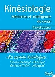 Kinesiologie : Mémoires et intelligence du corps - Les approches kinésiologiques - Education Kinésthésique, Brain Gym, santé par le toucher, adaptogénèse