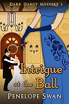 Intrigue at the Ball ~ A Pride and Prejudice Variation: (A romantic Regency mystery for Jane Austen fans) (Dark Darcy Mysteries Book 2) by [Swan, Penelope]