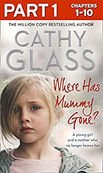 Where Has Mummy Gone?: Part 1 of 3: A young girl and a mother who no longer knows her by [Glass, Cathy]