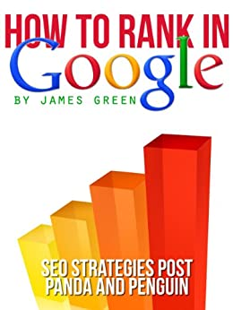How to Rank in Google Book: SEO Strategies post Panda and Penguin (How to Rank in... Book 1) by [Green, James]
