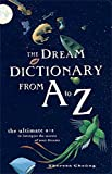 The Dream Dictionary from A to Z: The Ultimate A-Z to Interpret the Secrets of Your Dreams
