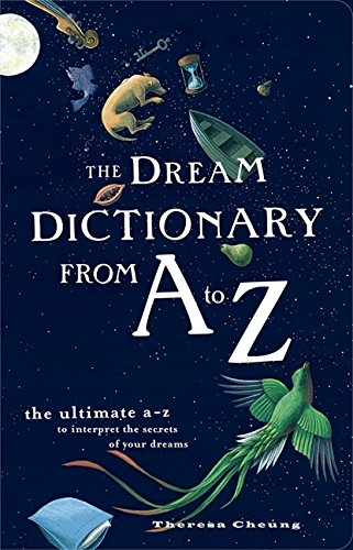 The Dream Dictionary from A to Z: The Ultimate A-Z to Interpret the Secrets of Your Dreams por Theresa Cheung