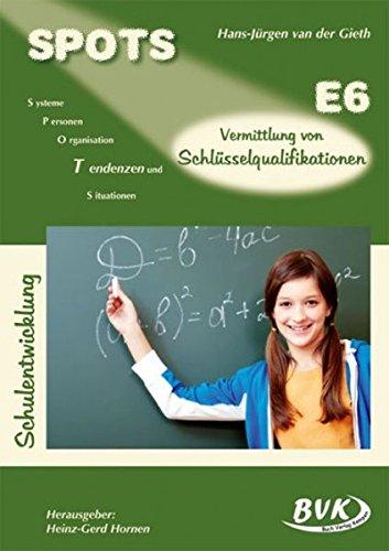 SPOTS Schulentwicklung, Bd.E6 : Vermittlung von Schülerqualifikationen
