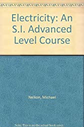Electricity: An S.I. Advanced Level Course