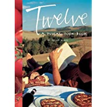 Twelve: A Tuscan Cookbook by Tessa Kiros (2005-07-23)
