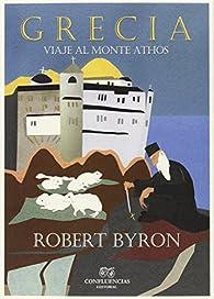 Grecia. Viaje Al Monte Athos par Robert Byron