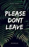 Please Don't Leave me: A Short story