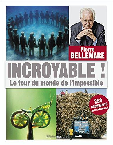 Incroyable ! : Le tour du monde de l'impossible par Pierre Bellemare