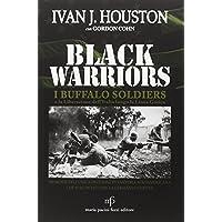 Black warriors. I Buffalo Soldiers e la liberazione dell'Italia lungo la Linea Gotica