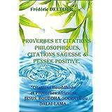 PROVERBES ET CITATIONS PHILOSOPHIQUES, CITATIONS SAGESSE ET PENSEE POSITIVE.: Citations Bouddhiste et Proverbes Africains, JESUS, BOUDDHA, SOCRATE ou DALAI-LAMA... ... POSITIVE, RELIGION, SPIRITUALITE. t. 1)