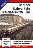 Berliner Nahverkehr im Kalten Krieg 1945-1990 -