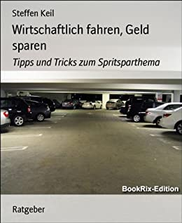 wirtschaftlich fahren geld sparen tipps und tricks zum spritsparthema german edition ebook. Black Bedroom Furniture Sets. Home Design Ideas