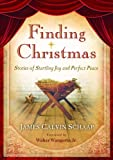Finding Christmas: Stories of Startling Joy and Perfect Peace by James Calvin Schaap (2009-09-01)