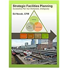 Strategic Facilities Planning: Successfully Plan Your Workplaces, Strategically (English Edition)