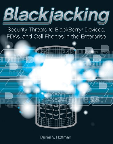 Blackjacking: Security Threats to BlackBerry Devices, PDAs, and Cell Phones in the Enterprise (English Edition)