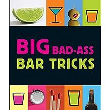 Big Bad-Ass Bar Tricks: 160 (Miniature Editions)