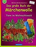 BROCKHAUSEN Bastelbuch Bd. 6 - Das grosse Buch der Märchenwolle: Tiere im Weihnachtswald (Weihnachten - Kleinste Entdecker)