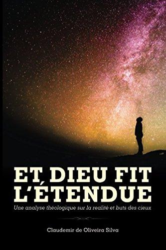 Et Dieu Fit L'Étendue: Une analyse théologique sur la realité et buts des cieux. par Miss Claudemir De Oliveira Silva