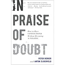 In Praise of Doubt: How to Have Convictions without Becoming a Fanatic by Peter Berger (2010-10-01)