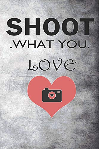 Shoot What You Love: Blank Lined Notebook Journal Diary Composition Notepad 120 Pages 6x9 Paperback ( Photography ) Gray