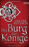 Die Burg der Könige: Historischer Roman - Oliver Pötzsch