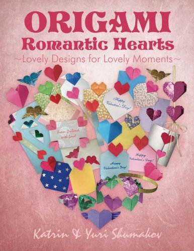 Origami Romantic Hearts: Lovely Designs for Lovely Moments: Volume 3 (Origami Holiday)
