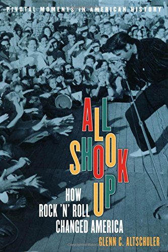 all-shook-up-how-rock-n-roll-changed-america-pivotal-moments-in-american-history-oxford