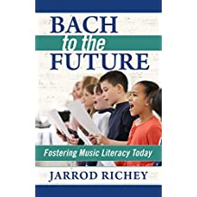 Bach to the Future: Fostering Music Literacy Today (English Edition)