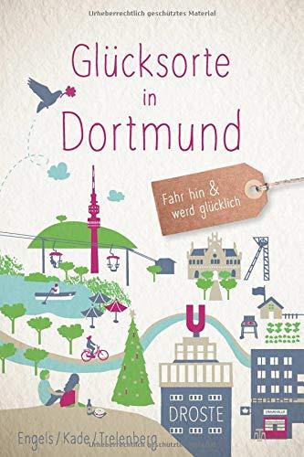 Glücksorte in Dortmund: Fahr hin und werd glücklich