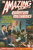 The Amazing Story of Quantum Mechanics: A Math-Free Exploration of the Science That Made Our World by James Kakalios (2010-10-21)