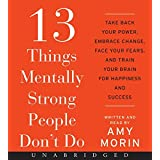 By Amy Morin 13 Things Mentally Strong People Don't Do CD: Take Back Your Power, Embrace Change, Face Your Fears, (Unabridged) [Audio CD]