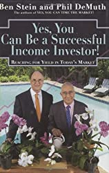 Yes, You Can Become A Successful Income Investor!: Reaching For Yield In Today's Market by Benjamin Stein (2005-02-26)