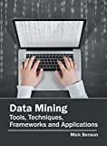 Data Mining: Tools, Techniques, Frameworks and Applications