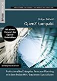 OpenZ kompakt: Professionelles Enterprise Resource Planning mit dem freien Web-basierten Spezialisten (Enterprise.Edition)
