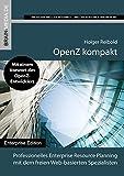 OpenZ kompakt: Professionelles Enterprise Resource Planning mit dem freien Web-basierten Spezialisten (Enterprise.Edition)